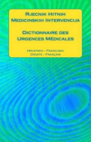 Rjecnik Hitnih Medicinskih Intervencija / Dictionnaire Des Urgences Medicales de Edita Ciglenecki