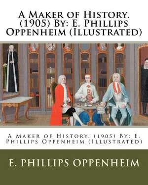 A Maker of History. (1905) by de E. Phillips Oppenheim