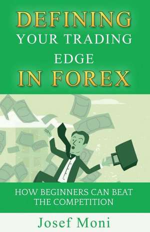 Defining Your Trading Edge in Forex de Josef Moni