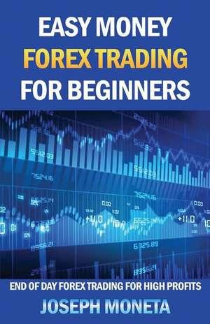 Easy Money Forex Trading for Beginners de Joseph Moneta
