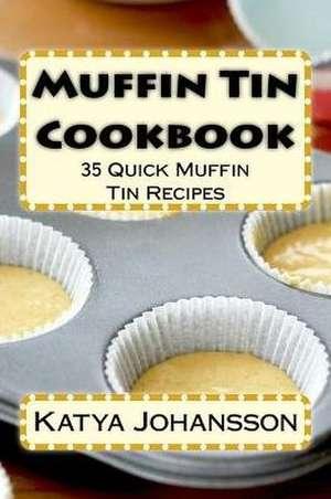 Muffin Tin Cookbook de Katya Johansson