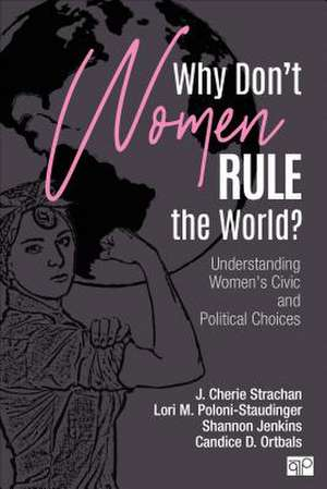 Why Don't Women Rule the World?: Understanding Women's Civic and Political Choices de J. Cherie Strachan