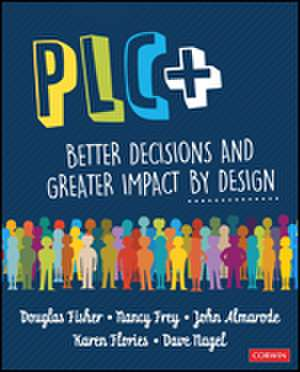 PLC+: Better Decisions and Greater Impact by Design de Douglas Fisher