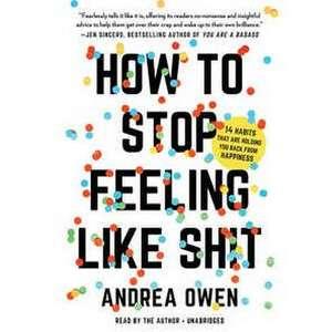 How to Stop Feeling Like Sh*t de Andrea Owen