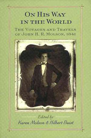 On His Way in the World: The Voyages and Travels of John H.R. Molson, 1841 de Karen Molson