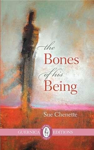 Bones of His Being de Sue Chenette