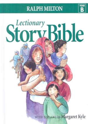 Lectionary Story Bible Year B:  A 10-Session Program [With 10 Posters and Leader's Guide, 12 Participant Handbooks, Book and DVD] de Ralph Milton