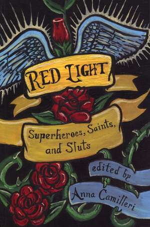 Red Light: Superheroes, Saints, and Sluts de Anna Camilleri