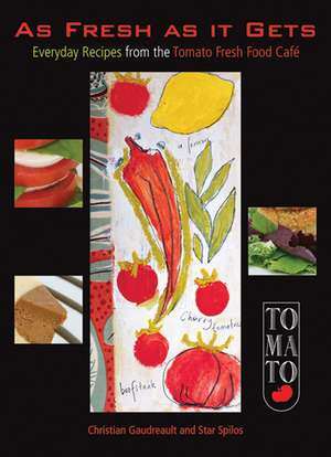 As Fresh as It Gets: Everyday Recipes from the Tomato Fresh Food Café de Christian Gaudreault