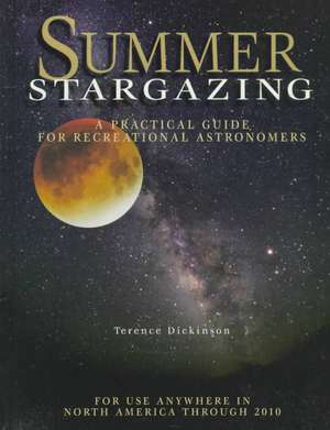 Summer Stargazing: A Practical Guide for Recreational Astronomers de  Terence Dickinson