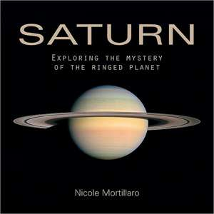 Saturn:  Exploring the Mystery of the Ringed Planet de Nicole Mortillaro