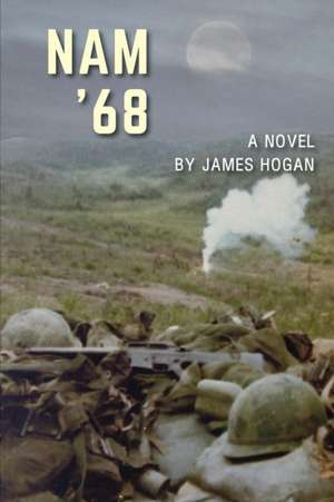 Nam '68: A Novel de James Hogan