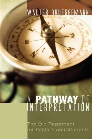 A Pathway of Interpretation:  The Old Testament for Pastors and Students de Walter Brueggemann