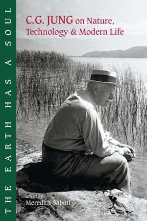 The Earth Has a Soul:  C.G. Jung on Nature, Technology and Modern Life de Carl Gustav Jung