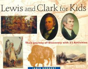 Lewis and Clark for Kids: Their Journey of Discovery with 21 Activities de Janis Herbert