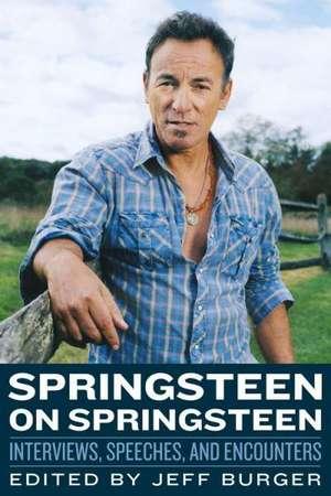 Springsteen on Springsteen: Interviews, Speeches, and Encounters de Jeff Burger