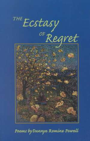 Ecstasy of Regret: Poems de Dannye Powell