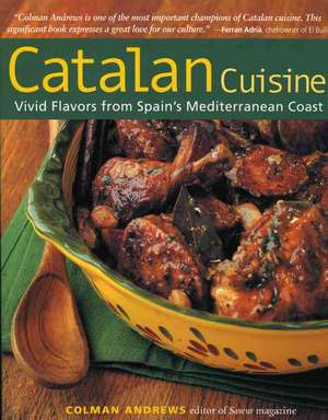 Catalan Cuisine, Revised Edition: Vivid Flavors From Spain's Mediterranean Coast de Colman Andrews