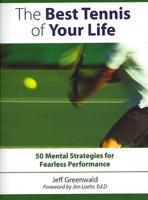 Best Tennis of Your Life:  50 Mental Strategies for Fearless Performance de Jeff Greenwald