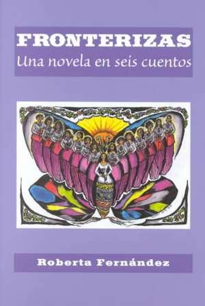 Fronterizas:  Una Novela en Seis Cuentos de Roberta Fernandez