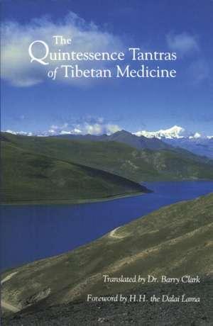 The Quintessence Tantras of Tibetan Medicine de Barry Clark
