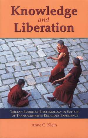 Knowledge & Liberation:  Tibetan Buddhist Epistemology in Support of Transformative Religious Experience de Anne Klein
