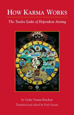 How Karma Works:  The Twelve Links of Dependent-Arising de Geshe Sonam Rinchen