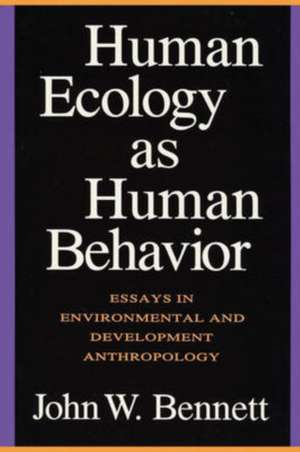 Human Ecology as Human Behavior/P de John William Bennett