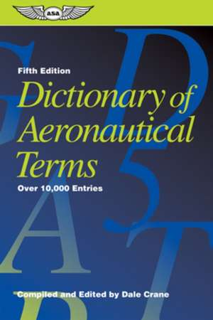 Dictionary of Aeronautical Terms:  Over 11,000 Entries de Dale Crane