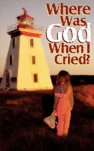 Where Was God When I Cried? de Kay Twombley