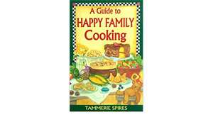 Guide To Happy Family Cooking de Tammerie Spires