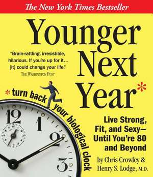 Younger Next Year:  Live Strong, Fit, and Sexy - Until You're 80 and Beyond de Chris Crowley