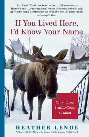 If You Lived Here, I'd Know Your Name:  News from Small-Town Alaska de Heather Lende
