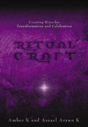 Ritualcraft:  Creating Rites for Transformation and Celebration de Amber K