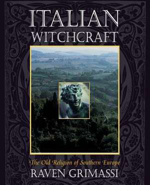 Italian Witchcraft:  The Old Religion of Southern Europe de Raven Grimassi