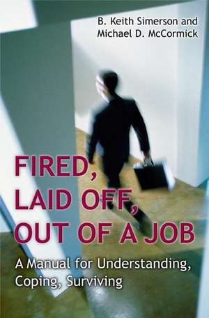 Fired, Laid Off, Out of a Job:  A Manual for Understanding, Coping, Surviving de Byron K. Simerson