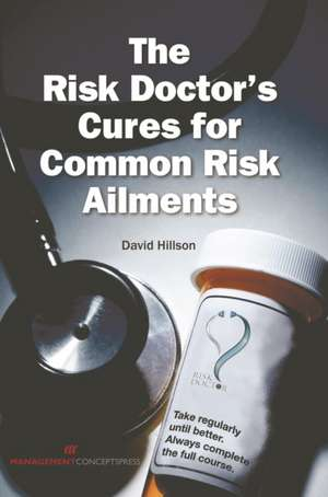 Risk Doctor's Cures for Common Risk Ailments de David Hillson
