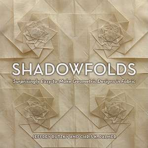 Shadowfolds: Surprisingly Easy-to Make Geometric Designs In Fabric de Jeffrey Rutzky