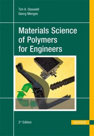 Material Science of Polymers for Engineers:  An Introduction de Tim A. Osswald