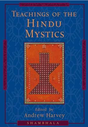 Teachings of the Hindu Mystics de Andrew Harvey