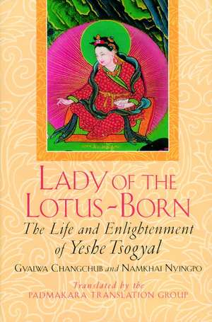 Lady of the Lotus-Born:  The Life and Enlightenment of Yeshe Tsogyal de Gyalwa Changchub