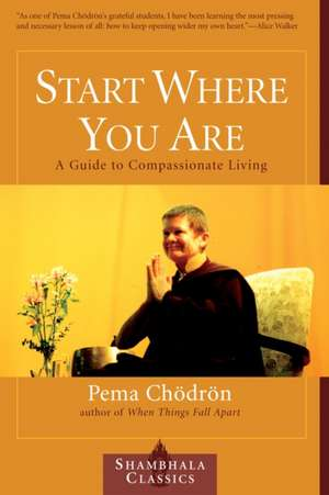 Start Where You Are:  A Guide to Compassionate Living de Pema Chodron