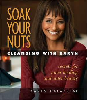 Soak Your Nuts:  Cleansing with Karyn de Karyn Calabrese