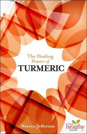 The Healing Power of Turmeric de Warren Jefferson