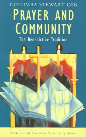 Prayer and Community:  The Benedictine Tradition de Columba Stewart