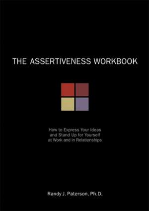The Assertiveness Workbook de Randy J. Paterson