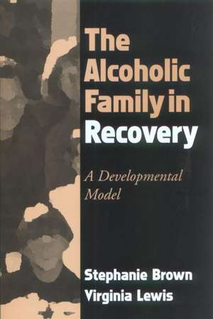 The Alcoholic Family in Recovery de Stephanie Brown
