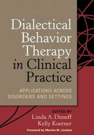 Dialectical Behavior Therapy in Clinical Practice:  Applications Across Disorders and Settings de Marsha M. Linehan