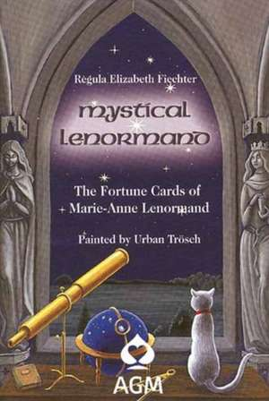 Mystical Lenormand: The Fortune Cards of Marie-anne Lenormand de Regula Elizabeth Fiechter