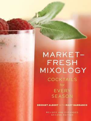 Market-Fresh Mixology:  Cocktails for Every Season de Bridget Albert
